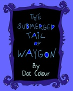 SUBMERGED TALE OF WAYGON